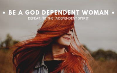 Be a God Dependent Woman: Defeating the Independent Spirit
