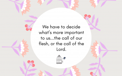 What's More Important to Us, the Call of Our Flesh, or the Call of the Lord?