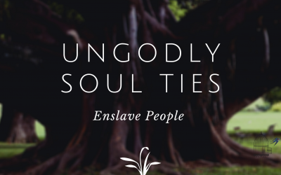 Ungodly Soul Ties Enslave People