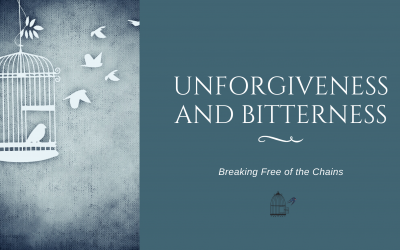 Breaking Free of the Chains of Unforgiveness and Bitterness