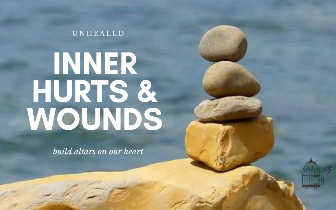 unhelaed, inner hurts, wounds, altars on our heart, freedom, inner healing, ministry, prayer, uncagged bird, christian