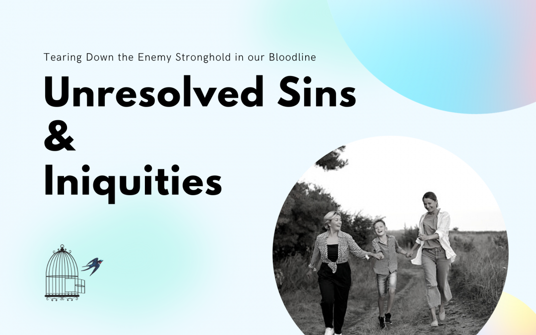 Unresolved Sins, Iniquities, inner healing, freedom ministry, christian, breaking strongholds