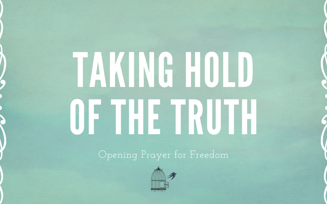 taking hold of the truth, doctrinal affirmation, prayer, freedom ministry, inner healing, christian