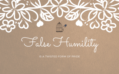 False Humility is a Twisted Form of Pride