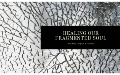 Healing Our Fragmented Soul from Hurt, Neglect, & Trauma