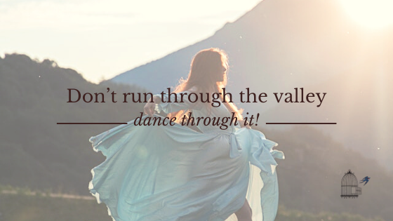 Don't Run Through the Valley; Dance Through It!