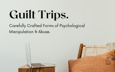Guilt Trips. Carefully Crafted Forms of Psychological Manipulation & Abuse