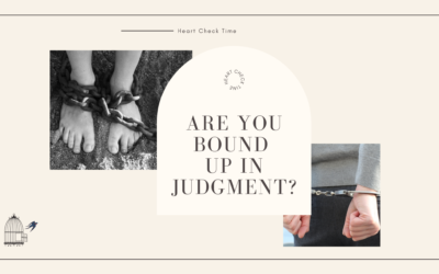 Are You Bound Up in Judgment? Heart Check Time!